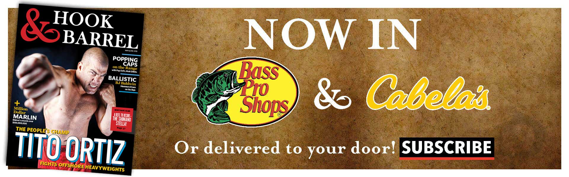 Hook and Barrel Magazine is available in Bass Pro Shops and Cabela's